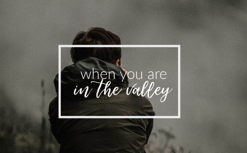 8 Resources When You Are in the Valley