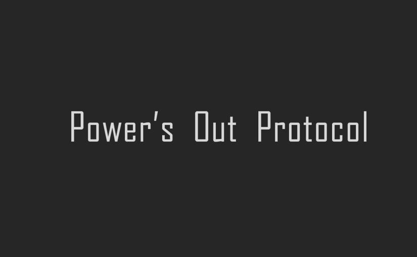 Power's Out Protocol (or What to do When Things Get Real)