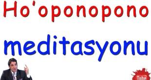 hooponopono  Ho'oponopono Türkçe Meditasyon | Bilinçaltı Temizliği Yap hoponoponon