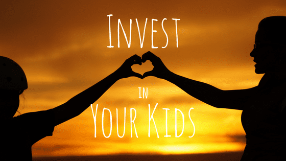Invetst in Your Kids
