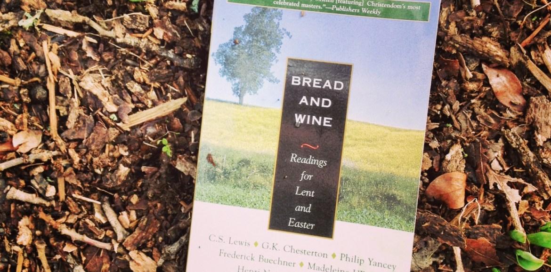 Bread and Wine, Lent, Ash Wednesday, Lenten Reading, Devotional