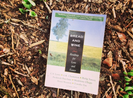 Bread and Wine, Lent, Ash Wednesday, Lenten Reading, Devotional