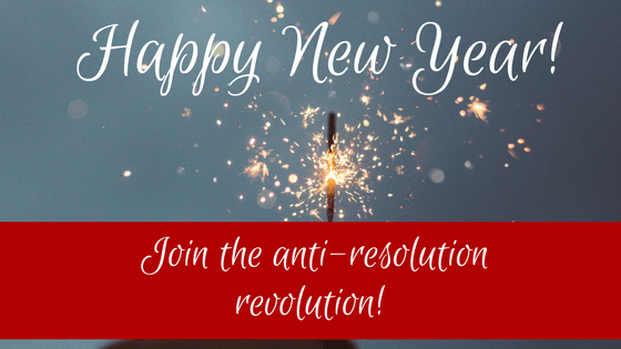 Why I Don't Like New Year's Resolutions!
