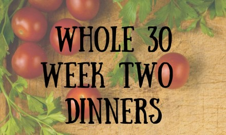 Whole 30 Dinners Week Two
