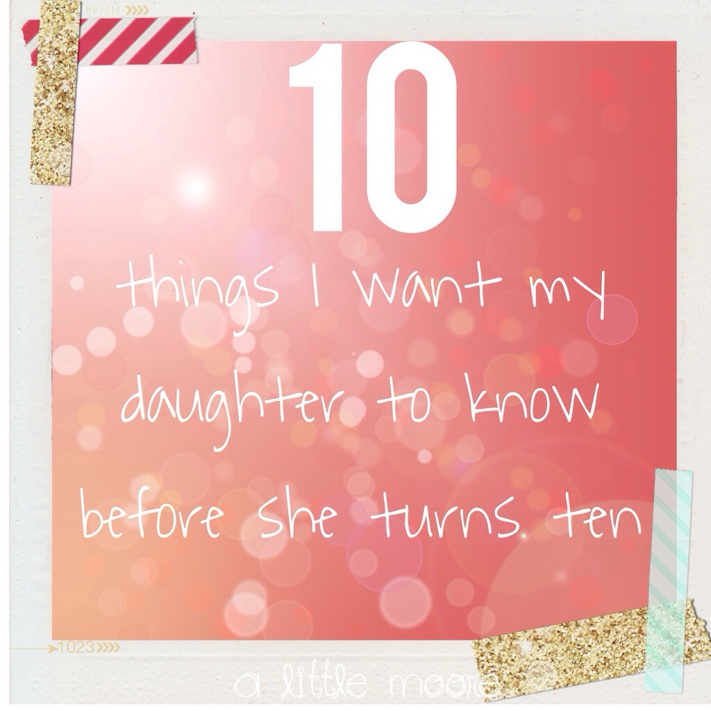 Things Want My Daughters Know Quotes: The 10 Things I Want My Daughter To Know Before She Turns