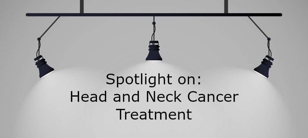 Spotlight on Head and Neck Cancer Treatment