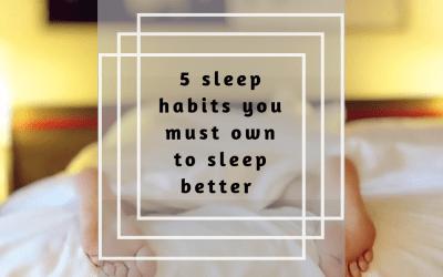 5 Sleep Habits You Must Own To Sleep Better