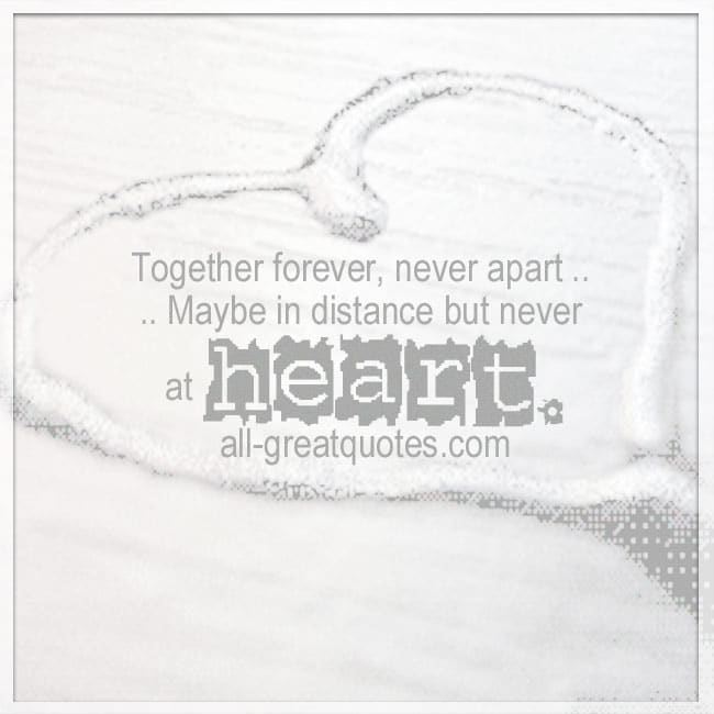 Together Forever Never Apart Maybe In Distance But Never