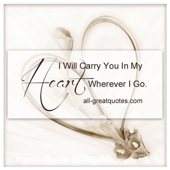 Memorial Quotes I Will Carry You In My Heart Wherever I Go