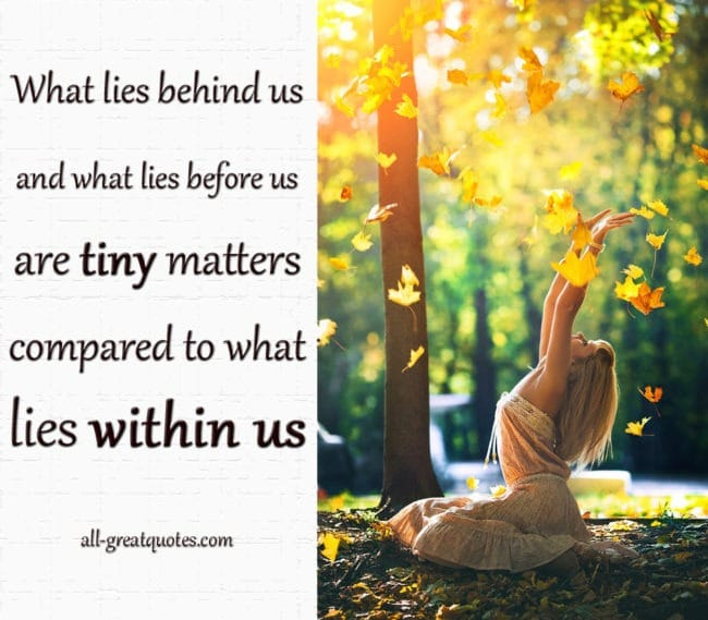 What Lies Behind Us And What Lies Before Us Are Tiny Matters