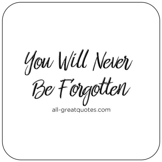 You Will Never Be Forgotten Grief Quotes Sympathy Card