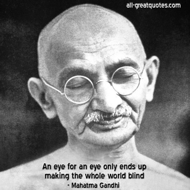 An Eye For An Eye Only Ends Up Making The Whole World