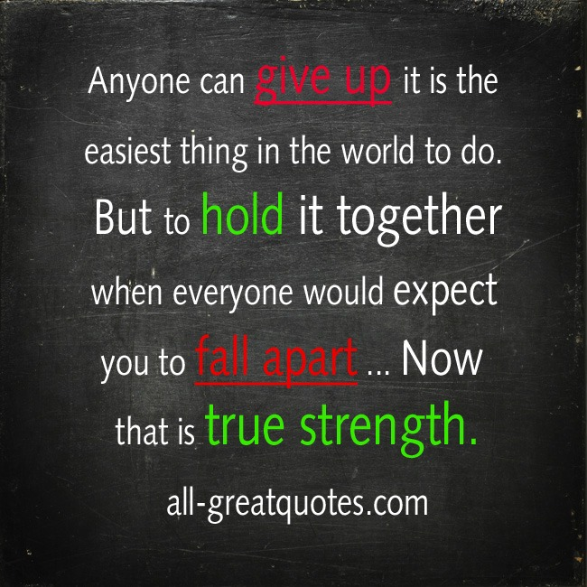 Anyone Can Give Up It Is The Easiest Thing In The World To