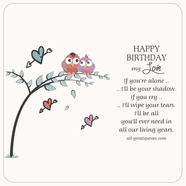 Birthday Wishes My Love If Youre Alone Ill Be Your Shadow