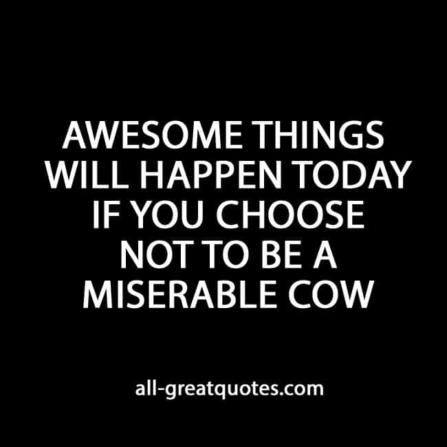 AWESOME THINGS WILL HAPPEN TODAY IF YOU CHOOSE