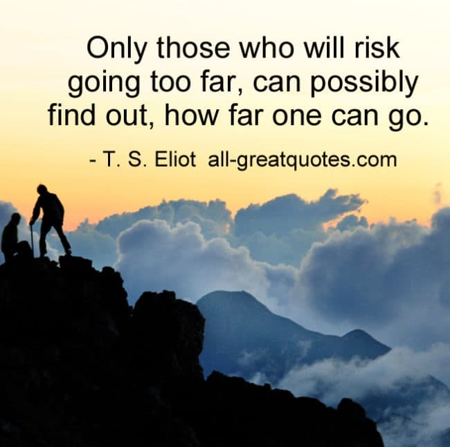 Only Those Who Will Risk Going Too Far Can Possibly