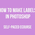 How to make printable labels in Photoshop (My new ecourse!)