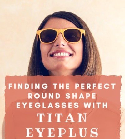 Finding the Perfect Round Shape EyeGlasses with Titan Eyeplus