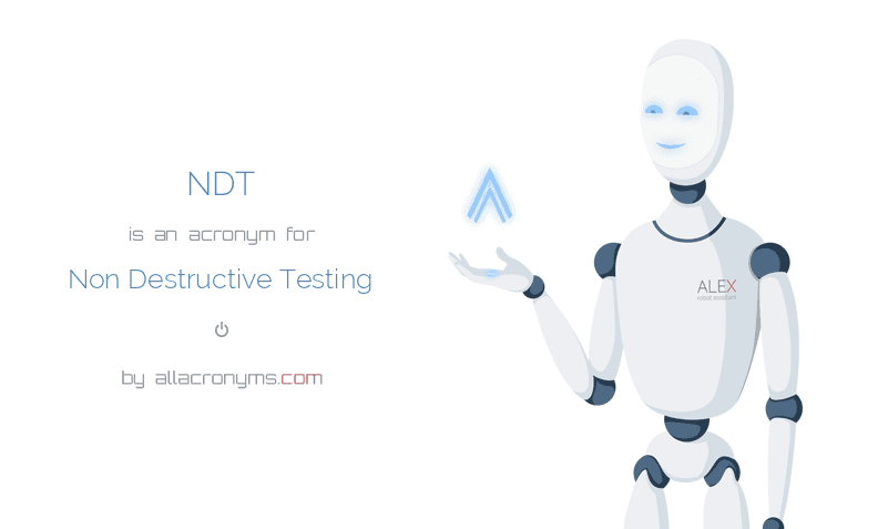 NDT abbreviation stands for Non Destructive Testing