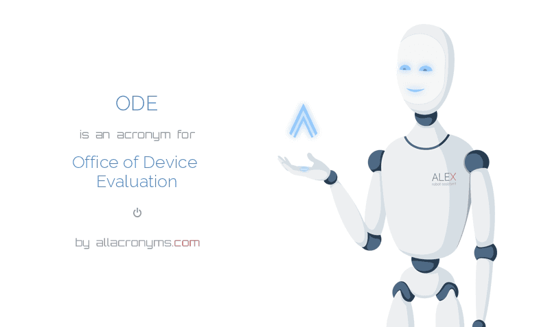 ODE abbreviation stands for Office of Device Evaluation