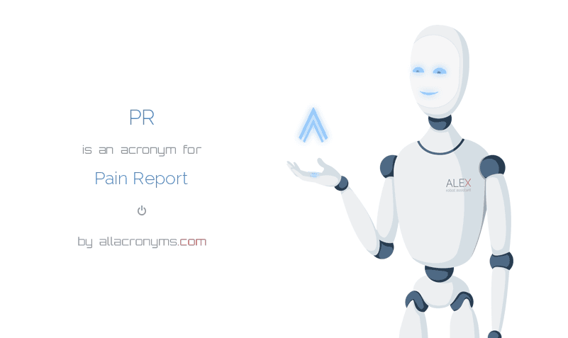 PR abbreviation stands for Pain Report