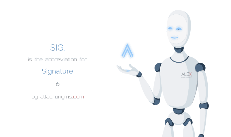 SIG. abbreviation stands for Signature