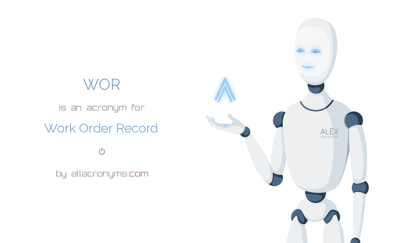 WOR abbreviation stands for Work Order Record