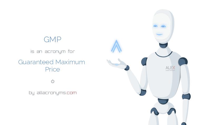 GMP abbreviation stands for Guaranteed Maximum Price