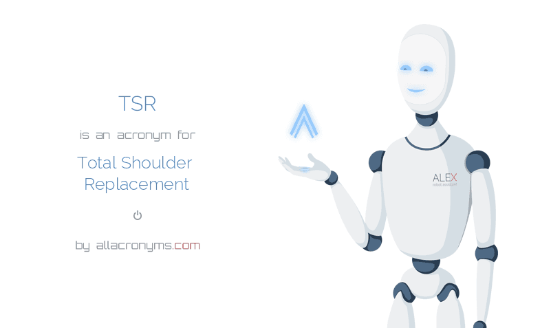 TSR abbreviation stands for Total Shoulder Replacement