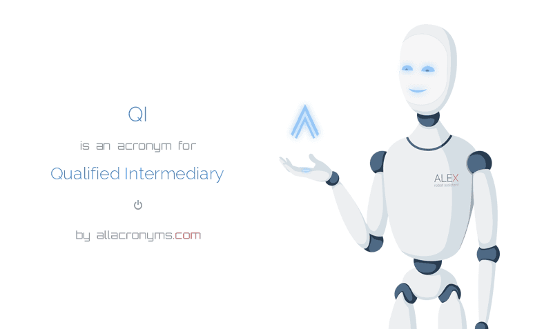 QI abbreviation stands for Qualified Intermediary