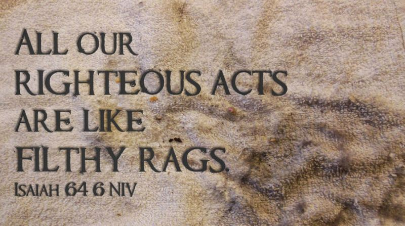 Filthy Rags Righteousness
