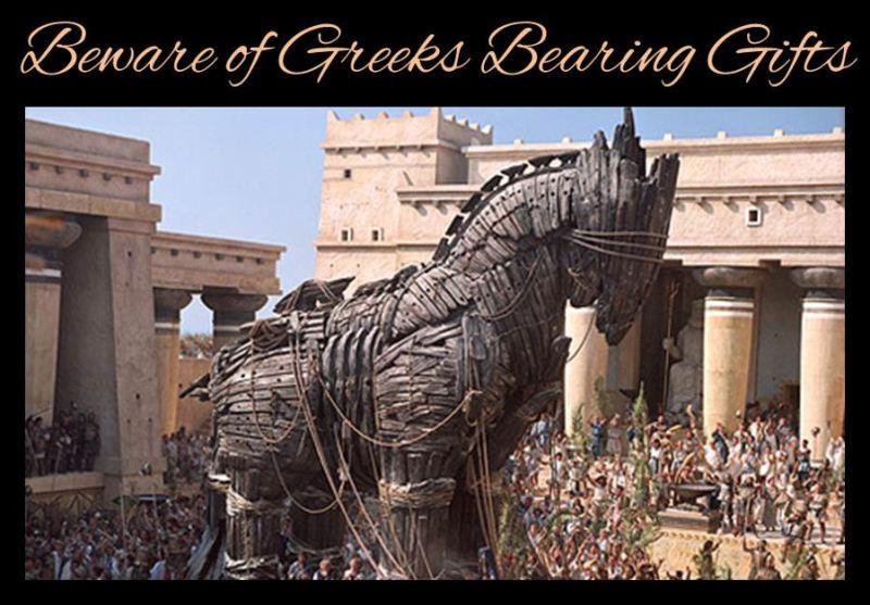 Trojan Horse: Beware of Greeks bearing gifts.