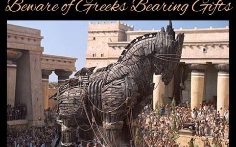 Trojan Horse: Beware of Greeks bearing gifts.