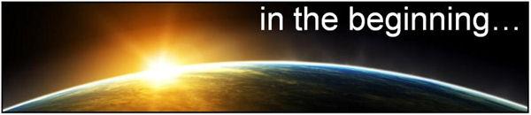 Genesis 1:1—In the beginning...