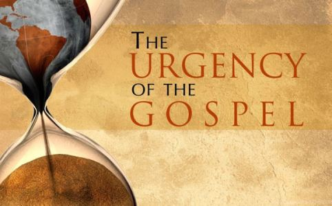 the urgency of the gospel