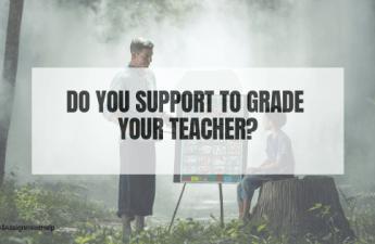 DO-YOU-SUPPORT-TO-GRADE-YOUR TEACHER