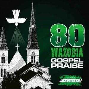 80 Wazobia Gospel Praise songs Download