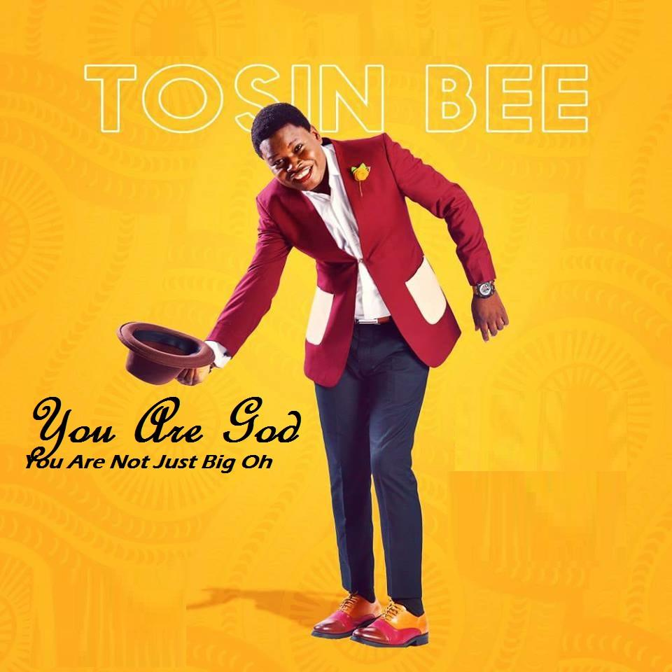 Music Video & Lyrics:: You Are God, You Are Not Just Big Oh :Video, Mp3, Lyrics - By Tosin Bee