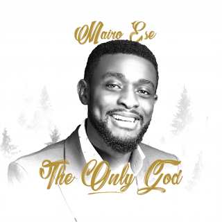DOWNLOAD Music: Mairo Ese – Only God