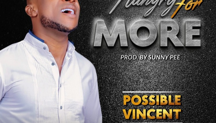 Possible Vincent , Hungry For More,Possible Vincent Hungry For More ,Gospel Songs, Nigerian Gospel Music,