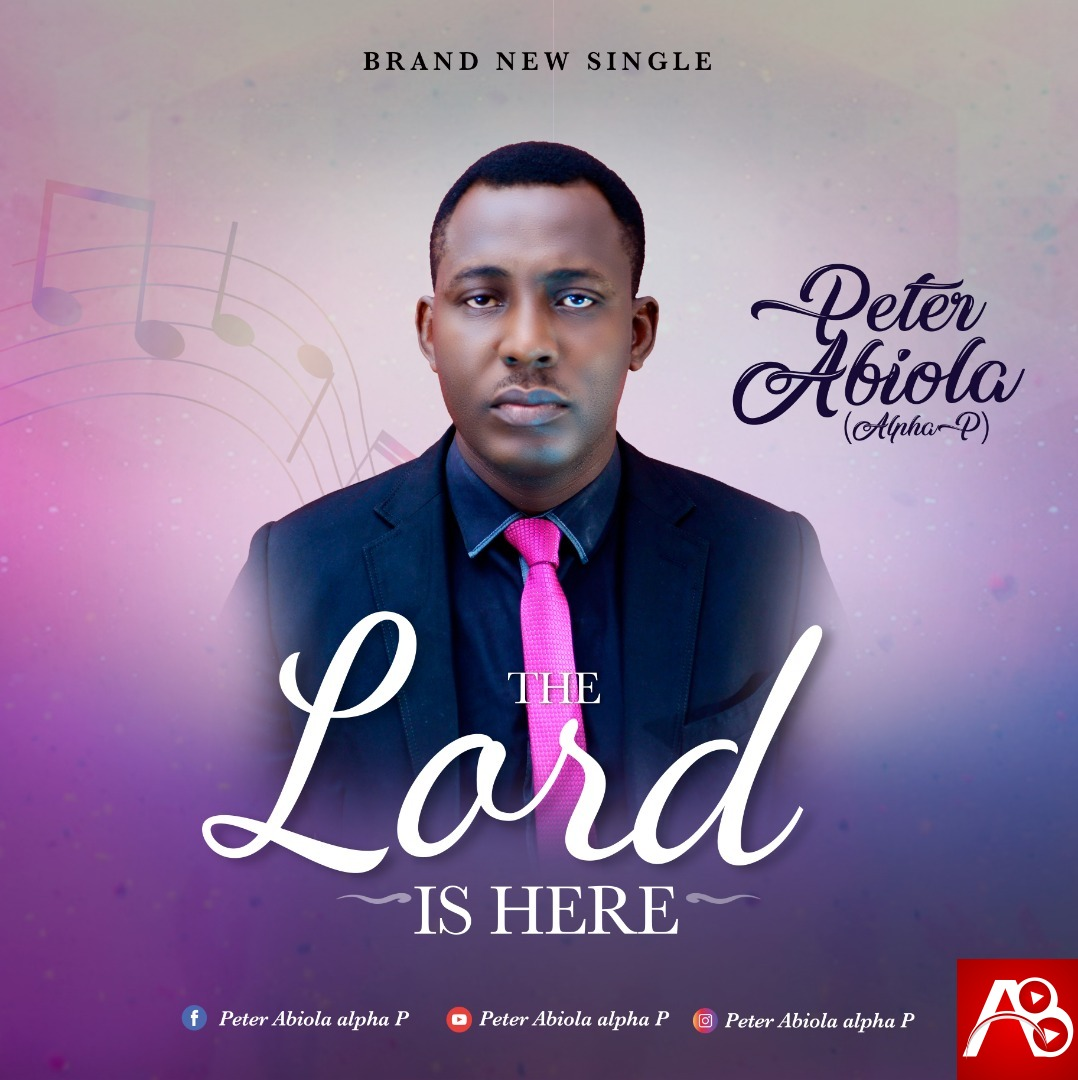 Peter Abiola The Lord Is Here