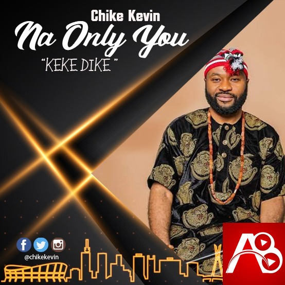 Na Only You by Chike Kevin