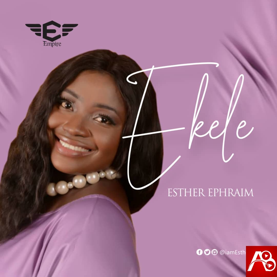 Esther Ephraim, Ekele ,Gospel Songs,  Nigerian Gospel Music, Gospel Vibes, Nigeria Gospel Songs, Latest Naija Gospel Music, Latest Nigeria Gospel Songs, Christian Songs,