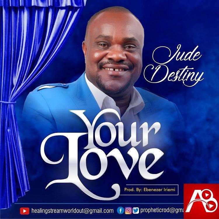 Jude Destiny , Jude Destiny Your Love ,Gospel Songs, Nigerian Gospel Music, Gospel Vibes,