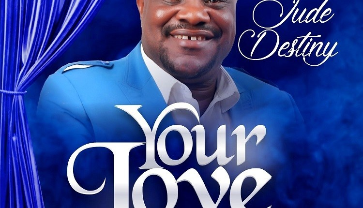 Jude Destiny , Jude Destiny Your Love ,Gospel Songs,  Nigerian Gospel Music, Gospel Vibes,