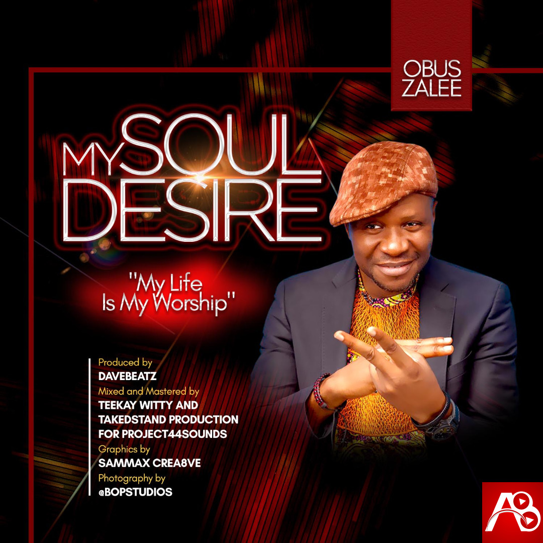 Obus Zalee ,Obus Zalee My soul Desire ,Gospel Songs,  Nigerian Gospel Music, Gospel Vibes, Nigeria Gospel Songs, Latest Naija Gospel Music,