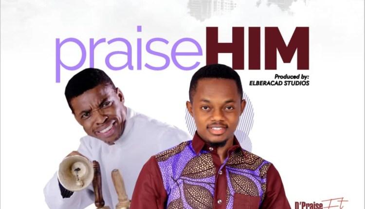 Praise Him - D'Praiz Ft. Ayobami Ajewole (WOLI AGBA)