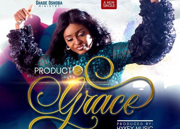 Shade Oshoba,Product Of Grace, Shade Oshoba Product Of Grace