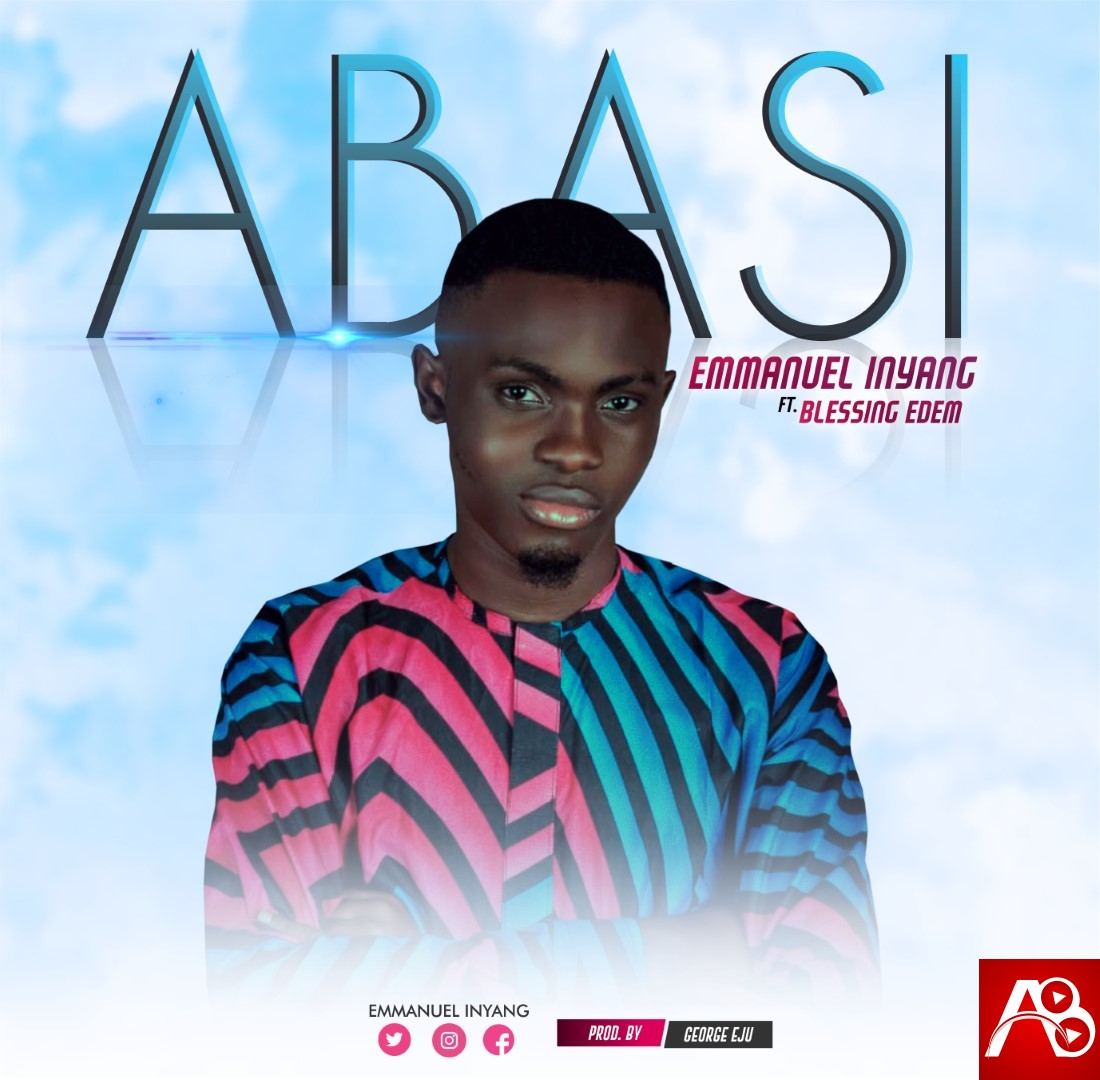 Emmanuel Inyang Ft Blessings Edem - ABASI [A New Song]