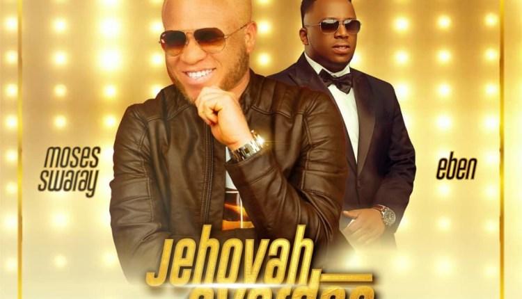 Moses Swaray Feat. Eben – Jehovah Overdo
